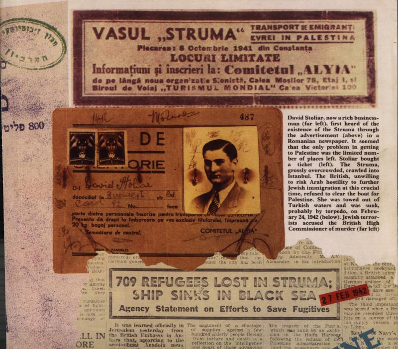 """Fotografia de sus: VASUL """"STRUMA"""" TRANSPORT DE EVREI EMIGRANȚI ÎN PALESTINA Plecarea: 8 Octombrie 1942 din Constanța Informațiuni și înscrieri la: Comitetul """"ALYIA"""" de pe lângă noua organizație sionistă, Calea Moșilor 78, Etaj I, și Biroul de Voiaj """"TURISMUL MONDIAL"""" Calea Victoriei 100. Fotografia de mijloc: Legitimația de călătorie a lui Davdi Stoliar. Potrivit acesteia, el era domiciliat în București, bd. Carol nr. 92, și """"face parte dintre persoanele înscrise pentru transportul cu vasul STRUMA. Prezenta dă drept la îmbarcare pe vas, exclusiv titularului, împreună cu 20 kg de bagaj personal. COMITETUL ALYIA"""". Fotografia de jos: Știre de presă despre scufundarea navei """"Struma"""" în Marea Neagră. Datele privind numărul de refugiați de la bordul navei sunt contradictorii."""
