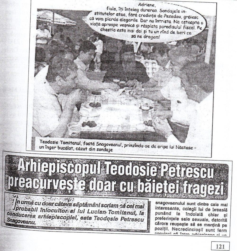 """""""Arhiepiscopul Teodosie Petrescu preacurvește doar cu băieței fragezi"""" (pag. 121 din cartea """"Rugați-vă pentru fratele Teoctist"""", apărută la editura C.N.I. """"Coresi"""" S.A. București, 2005."""