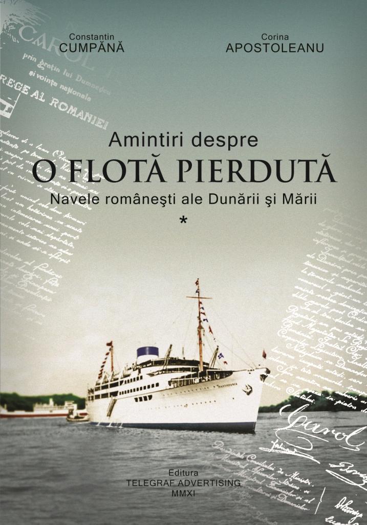 AMINTIRI DESPRE O FLOTĂ PIERDUTĂ - (Vol. I) - Navele românești ale Dunării.și Mării